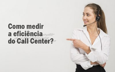 Como medir a eficiência do Call Center?